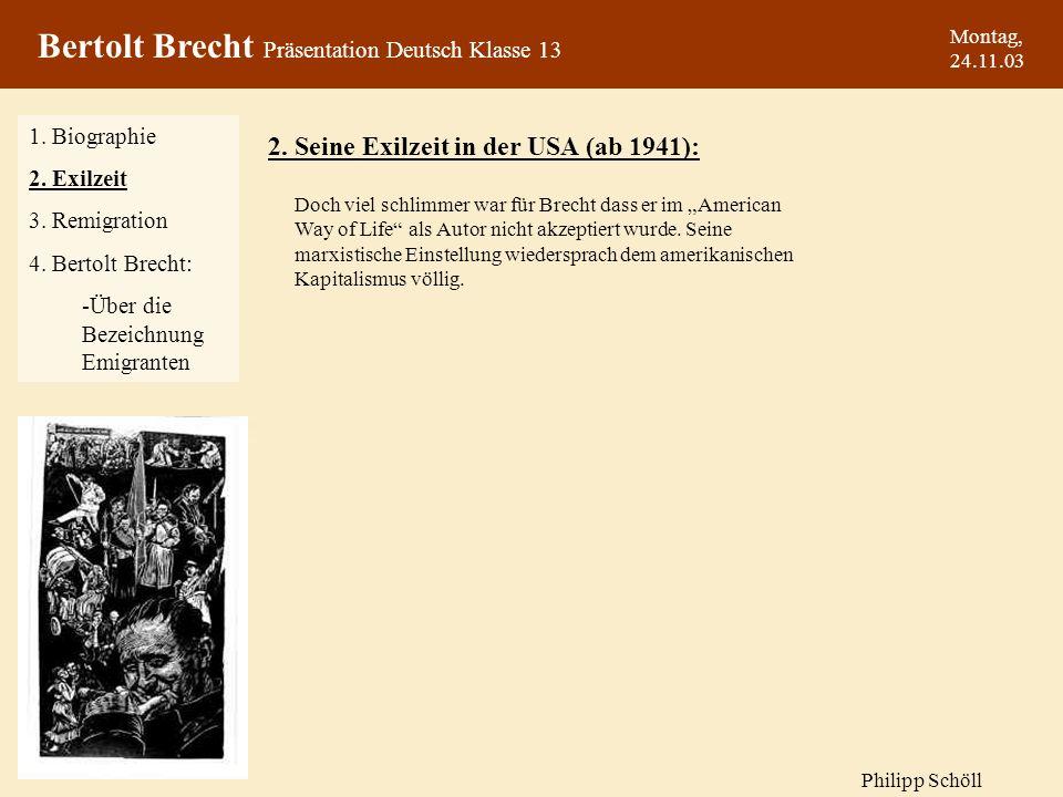 Montag, 24.11.03 Doch viel schlimmer war für Brecht dass er im American Way of Life als Autor nicht akzeptiert wurde. Seine marxistische Einstellung w