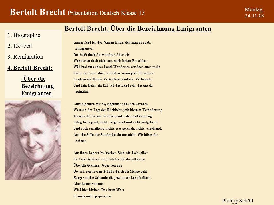 Montag, 24.11.03 1. Biographie 2. Exilzeit 3. Remigration 4. Bertolt Brecht: -Über die Bezeichnung Emigranten Bertolt Brecht: Über die Bezeichnung Emi