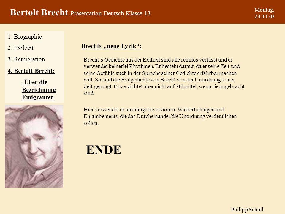 Montag, 24.11.03 Brechts Gedichte aus der Exilzeit sind alle reimlos verfasst und er verwendet keinerlei Rhythmen. Er besteht darauf, da er seine Zeit