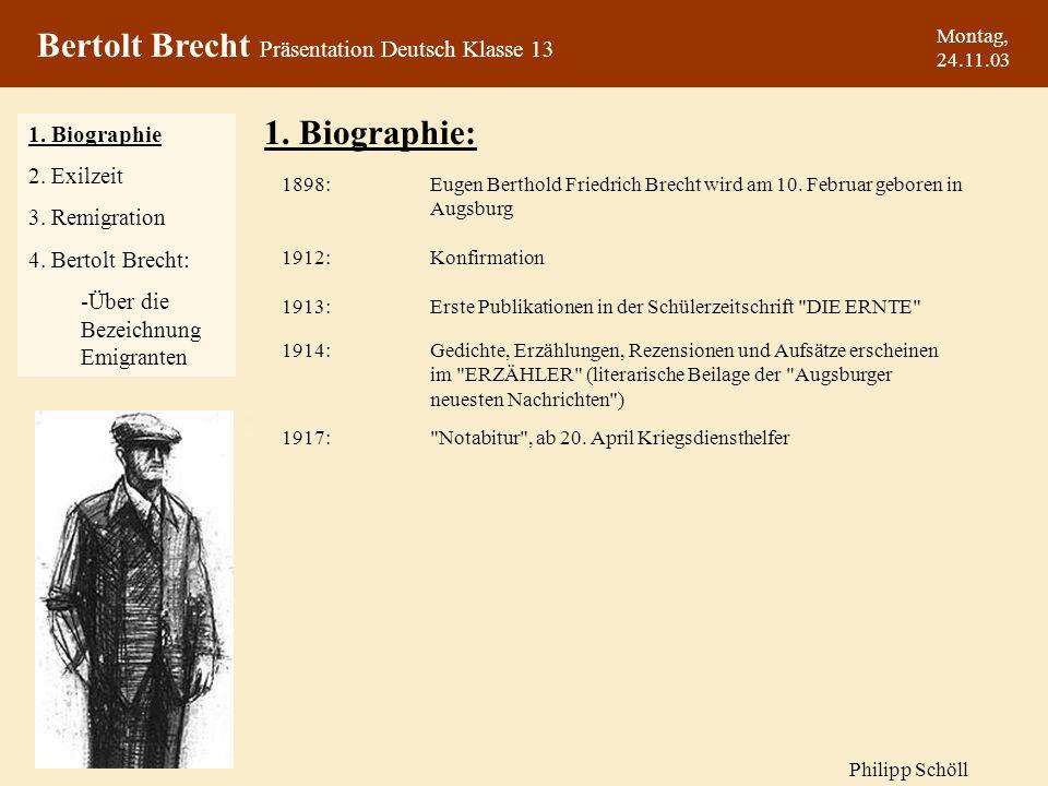 Montag, 24.11.03 1. Biographie: Eugen Berthold Friedrich Brecht wird am 10. Februar geboren in Augsburg Konfirmation Erste Publikationen in der Schüle