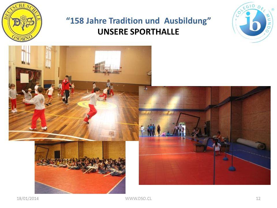 158 Jahre Tradition und Ausbildung UNSERE SPORTHALLE 18/01/201412WWW.DSO.CL