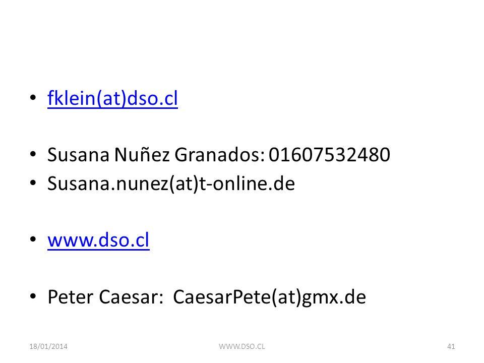 fklein(at)dso.cl Susana Nuñez Granados: 01607532480 Susana.nunez(at)t-online.de www.dso.cl Peter Caesar: CaesarPete(at)gmx.de 18/01/2014WWW.DSO.CL41