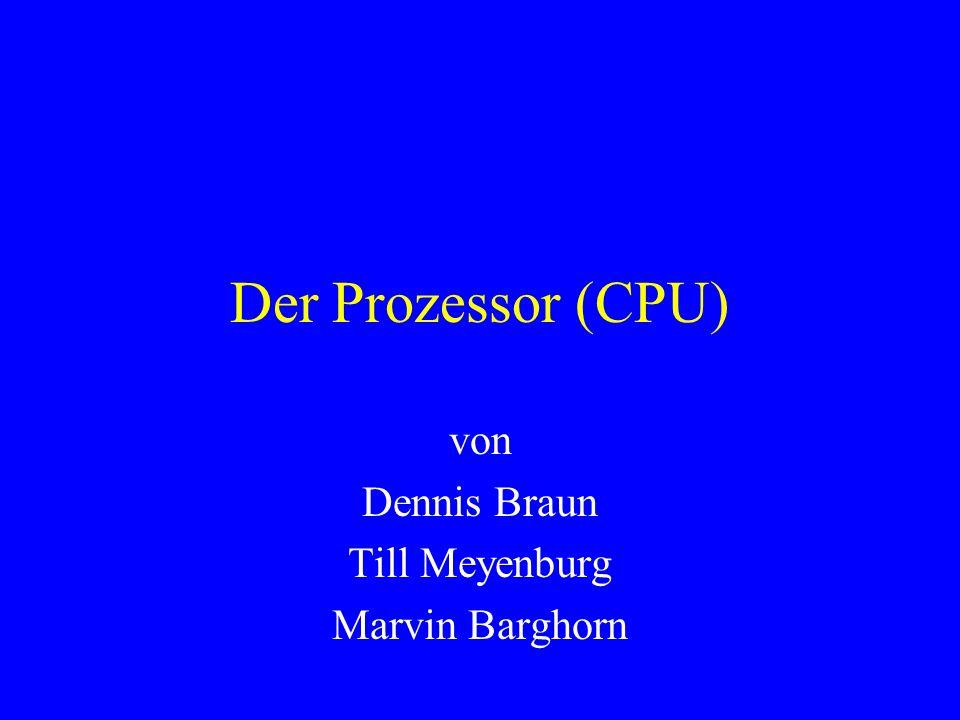 Der Prozessor (CPU) von Dennis Braun Till Meyenburg Marvin Barghorn