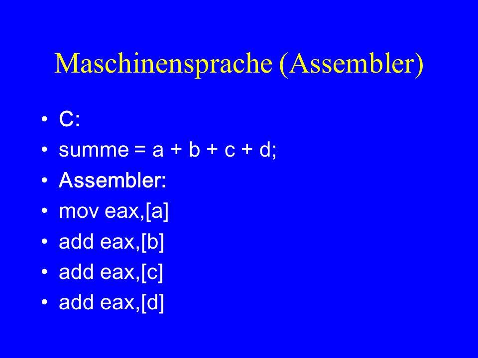 Maschinensprache (Assembler) C: summe = a + b + c + d; Assembler: mov eax,[a] add eax,[b] add eax,[c] add eax,[d]
