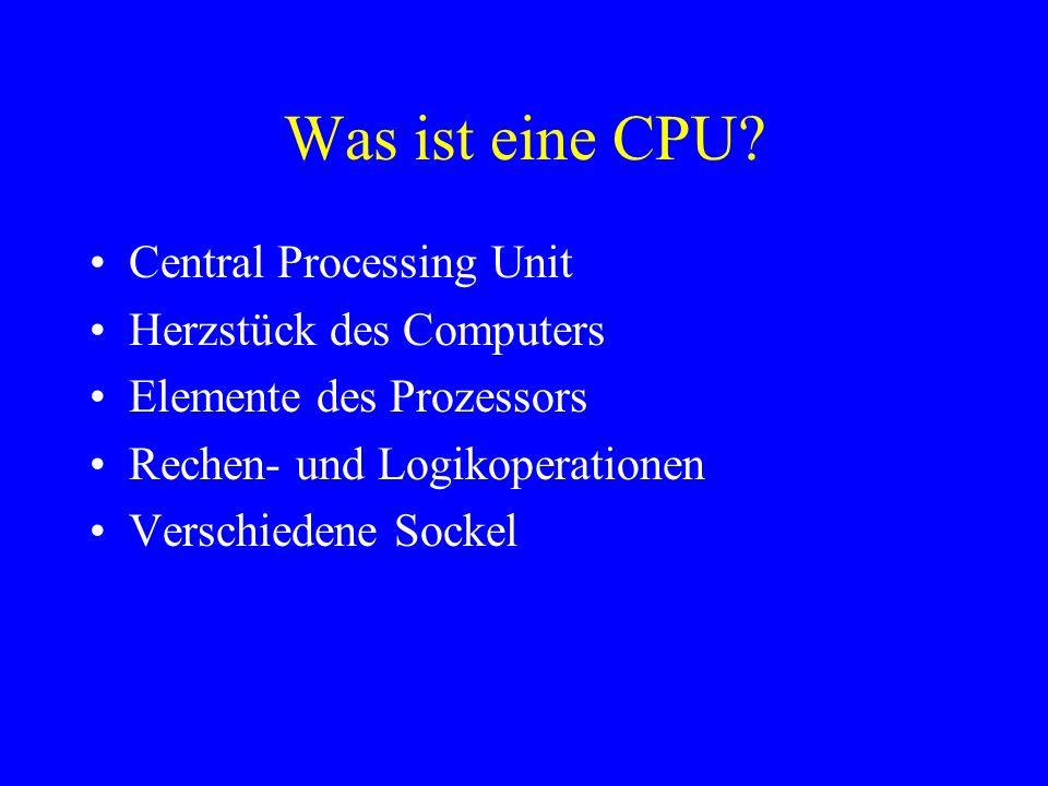 Was ist eine CPU? Central Processing Unit Herzstück des Computers Elemente des Prozessors Rechen- und Logikoperationen Verschiedene Sockel