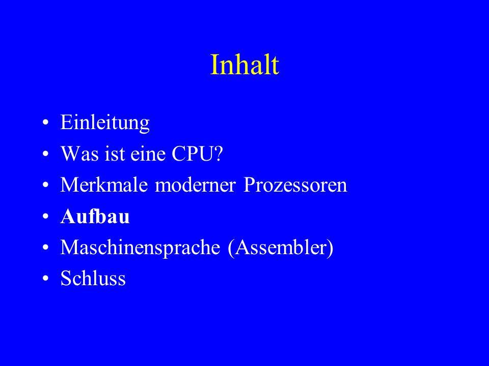 Inhalt Einleitung Was ist eine CPU? Merkmale moderner Prozessoren Aufbau Maschinensprache (Assembler) Schluss