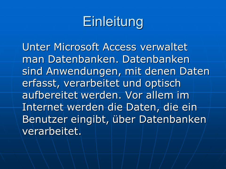 Einleitung Unter Microsoft Access verwaltet man Datenbanken. Datenbanken sind Anwendungen, mit denen Daten erfasst, verarbeitet und optisch aufbereite