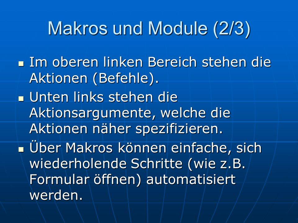 Makros und Module (2/3) Im oberen linken Bereich stehen die Aktionen (Befehle). Im oberen linken Bereich stehen die Aktionen (Befehle). Unten links st