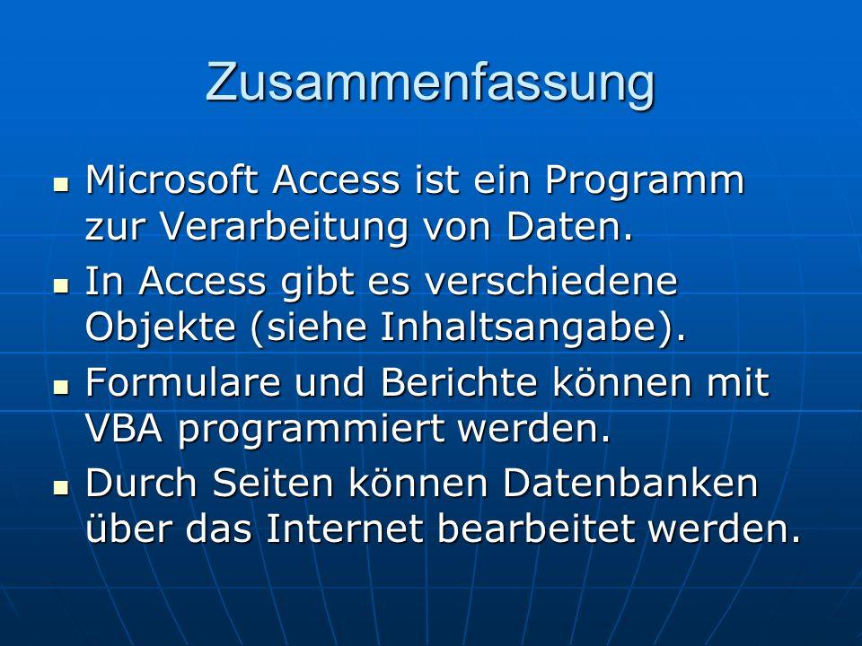 Zusammenfassung Microsoft Access ist ein Programm zur Verarbeitung von Daten. Microsoft Access ist ein Programm zur Verarbeitung von Daten. In Access