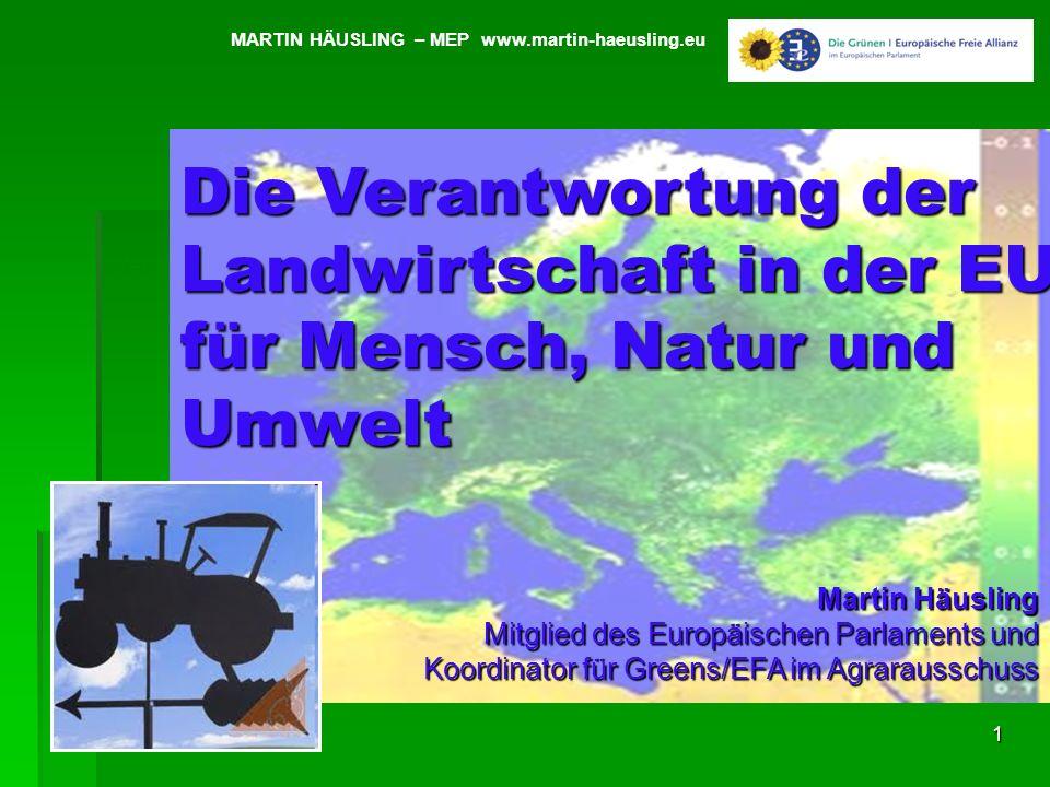 1 Veränderung 2003 -2009 in Prozent MARTIN HÄUSLING – MEP www.martin-haeusling.eu Die Verantwortung der Landwirtschaft in der EU für Mensch, Natur und Umwelt Martin Häusling Mitglied des Europäischen Parlaments und Koordinator für Greens/EFA im Agrarausschuss
