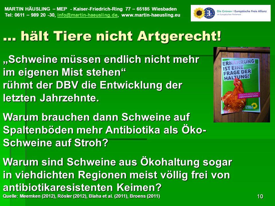 MARTIN HÄUSLING – MEP - Kaiser-Friedrich-Ring 77 – 65185 Wiesbaden Tel: 0611 – 989 20 -30, info@martin-haeusling.de, www.martin-haeusling.euinfo@martin-haeusling.de10 Schweine müssen endlich nicht mehr im eigenen Mist stehen rühmt der DBV die Entwicklung der letzten Jahrzehnte.