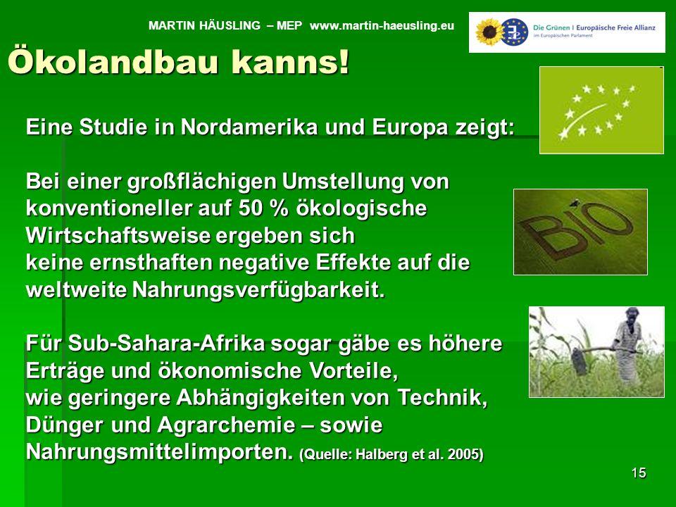 15 MARTIN HÄUSLING – MEP www.martin-haeusling.eu Ökolandbau kanns! Eine Studie in Nordamerika und Europa zeigt: Bei einer großflächigen Umstellung von