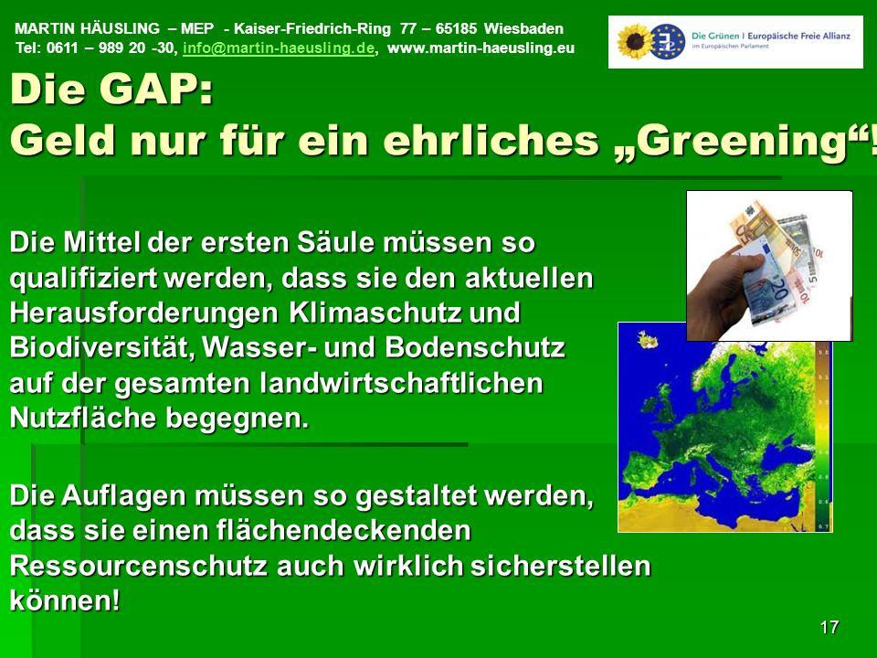 MARTIN HÄUSLING – MEP - Kaiser-Friedrich-Ring 77 – 65185 Wiesbaden Tel: 0611 – 989 20 -30, info@martin-haeusling.de, www.martin-haeusling.euinfo@martin-haeusling.de17 Die Mittel der ersten Säule müssen so qualifiziert werden, dass sie den aktuellen Herausforderungen Klimaschutz und Biodiversität, Wasser- und Bodenschutz auf der gesamten landwirtschaftlichen Nutzfläche begegnen.
