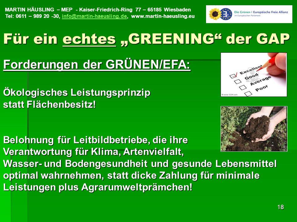 MARTIN HÄUSLING – MEP - Kaiser-Friedrich-Ring 77 – 65185 Wiesbaden Tel: 0611 – 989 20 -30, info@martin-haeusling.de, www.martin-haeusling.euinfo@martin-haeusling.de18 Forderungen der GRÜNEN/EFA: Ökologisches Leistungsprinzip statt Flächenbesitz.