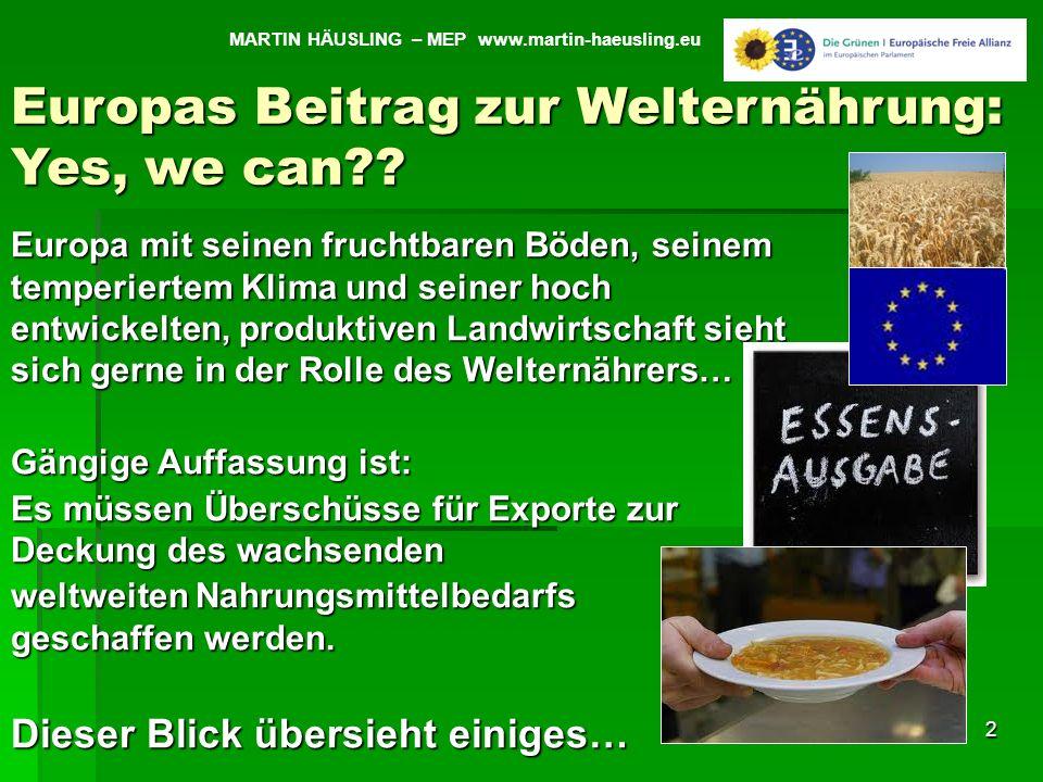2 Veränderung 2003 -2009 in Prozent MARTIN HÄUSLING – MEP www.martin-haeusling.eu Europas Beitrag zur Welternährung: Yes, we can?? Europa mit seinen f