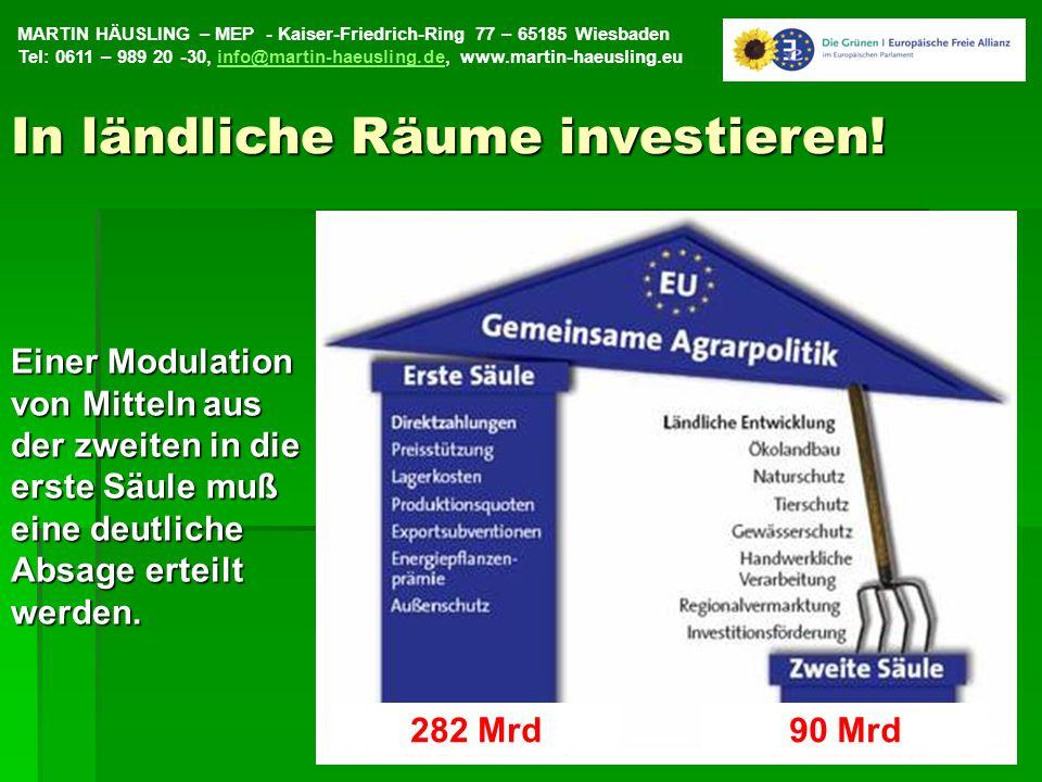 MARTIN HÄUSLING – MEP - Kaiser-Friedrich-Ring 77 – 65185 Wiesbaden Tel: 0611 – 989 20 -30, info@martin-haeusling.de, www.martin-haeusling.euinfo@martin-haeusling.de22 Einer Modulation von Mitteln aus der zweiten in die erste Säule muß eine deutliche Absage erteilt werden.