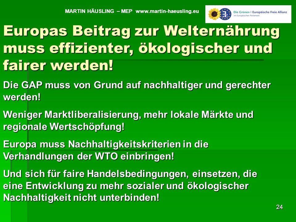 24 Die GAP muss von Grund auf nachhaltiger und gerechter werden! Weniger Marktliberalisierung, mehr lokale Märkte und regionale Wertschöpfung! Europa