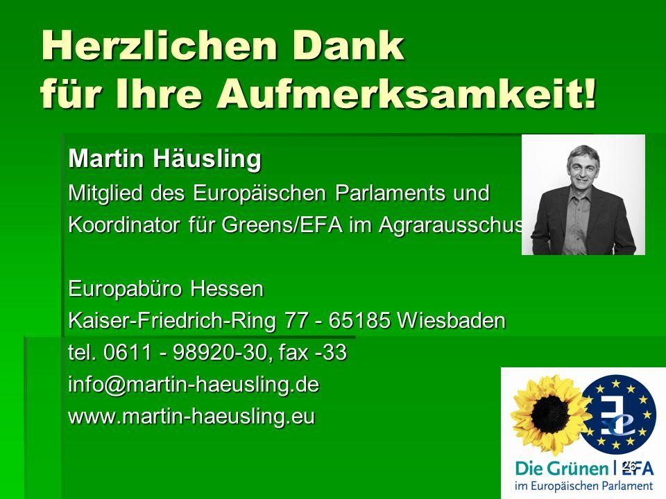 Herzlichen Dank für Ihre Aufmerksamkeit! Martin Häusling Mitglied des Europäischen Parlaments und Koordinator für Greens/EFA im Agrarausschuss Europab