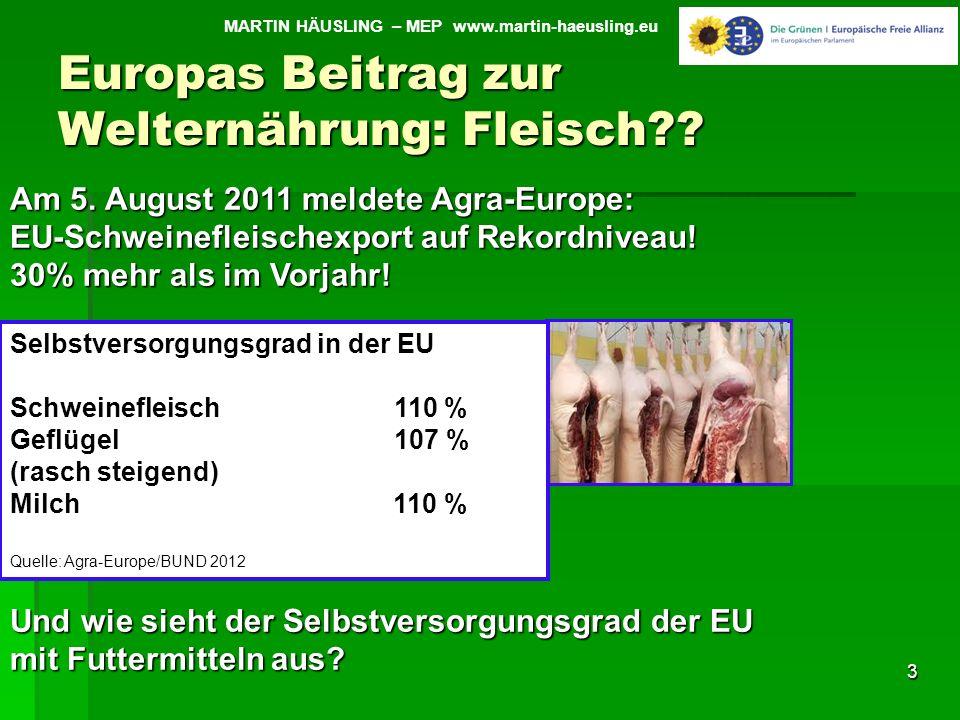 Europas Beitrag zur Welternährung: Fleisch?? 3 Am 5. August 2011 meldete Agra-Europe: EU-Schweinefleischexport auf Rekordniveau! 30% mehr als im Vorja