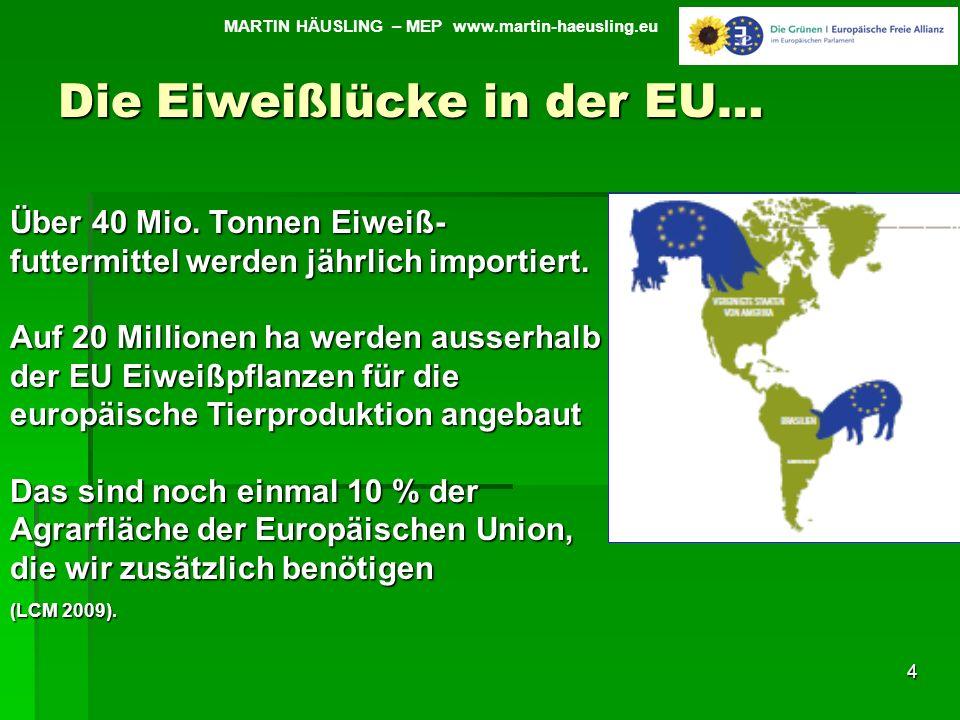 Die Eiweißlücke in der EU… 4 MARTIN HÄUSLING – MEP www.martin-haeusling.eu Über 40 Mio. Tonnen Eiweiß- futtermittel werden jährlich importiert. Auf 20