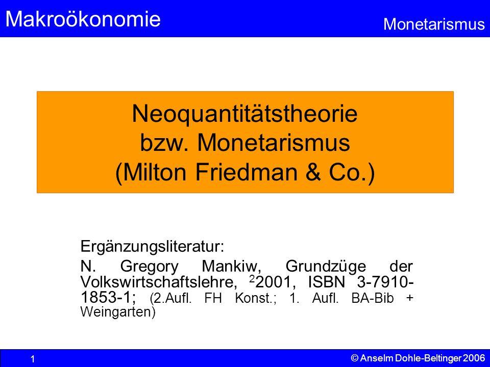 Makroökonomie Monetarismus © Anselm Dohle-Beltinger 2006 1 Neoquantitätstheorie bzw. Monetarismus (Milton Friedman & Co.) Ergänzungsliteratur: N. Greg