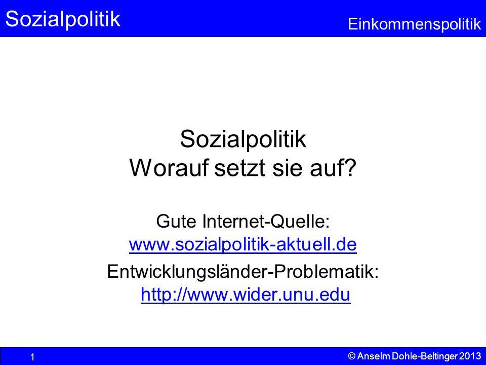 Sozialpolitik Einkommenspolitik © Anselm Dohle-Beltinger 2013 1 Sozialpolitik Worauf setzt sie auf? Gute Internet-Quelle: www.sozialpolitik-aktuell.de