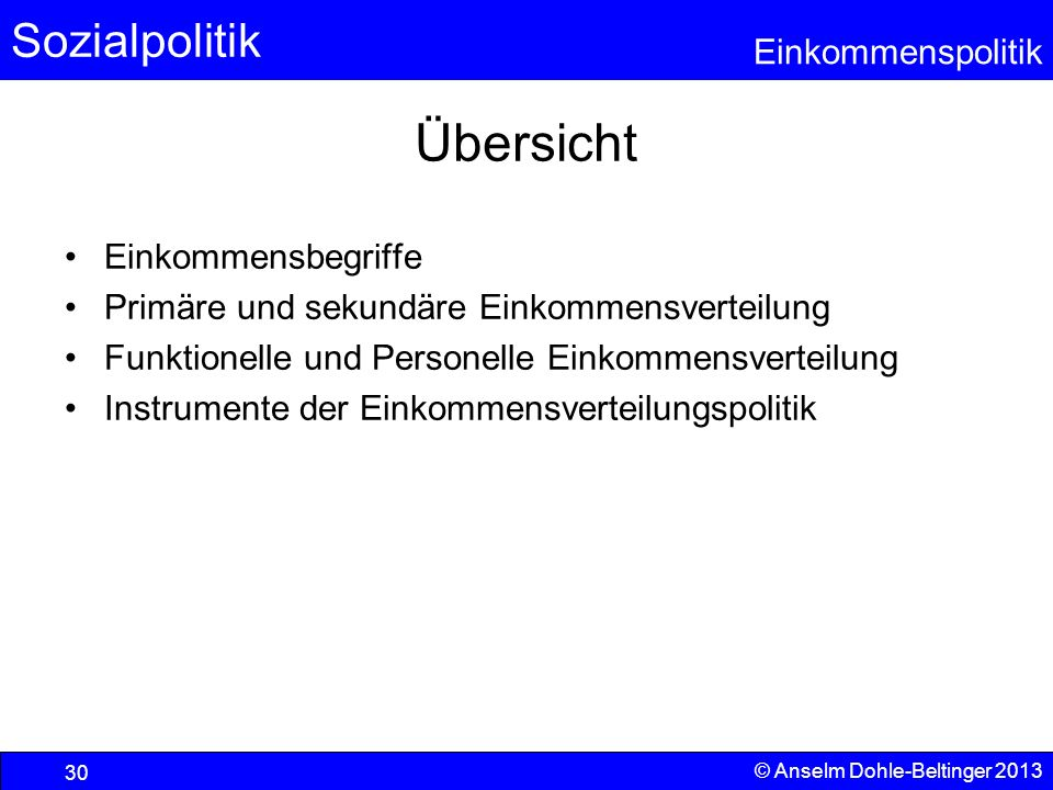Sozialpolitik Einkommenspolitik © Anselm Dohle-Beltinger 2013 30 Übersicht Einkommensbegriffe Primäre und sekundäre Einkommensverteilung Funktionelle