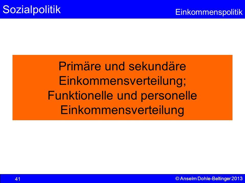 Sozialpolitik Einkommenspolitik © Anselm Dohle-Beltinger 2013 41 Primäre und sekundäre Einkommensverteilung; Funktionelle und personelle Einkommensver