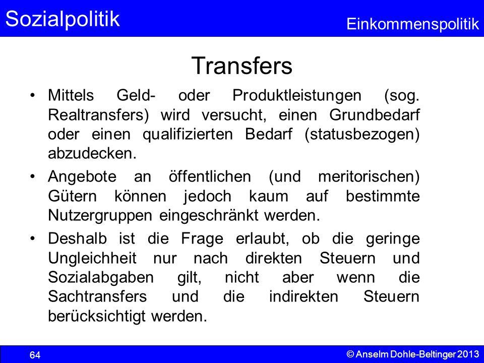 Sozialpolitik Einkommenspolitik © Anselm Dohle-Beltinger 2013 64 Transfers Mittels Geld- oder Produktleistungen (sog. Realtransfers) wird versucht, ei