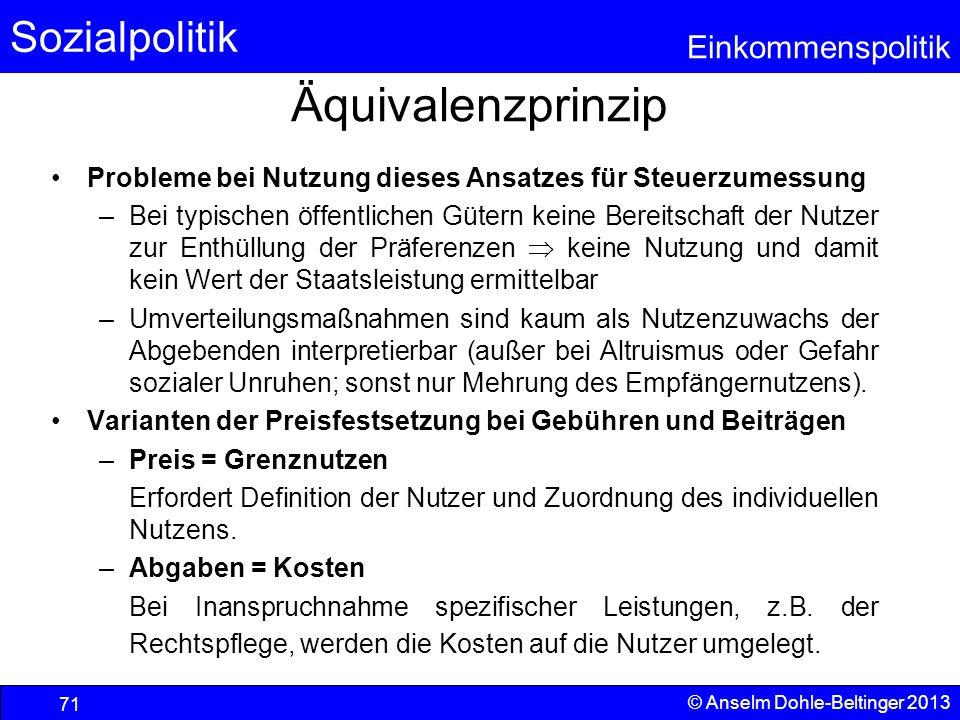 Sozialpolitik Einkommenspolitik © Anselm Dohle-Beltinger 2013 71 Äquivalenzprinzip Probleme bei Nutzung dieses Ansatzes für Steuerzumessung –Bei typis