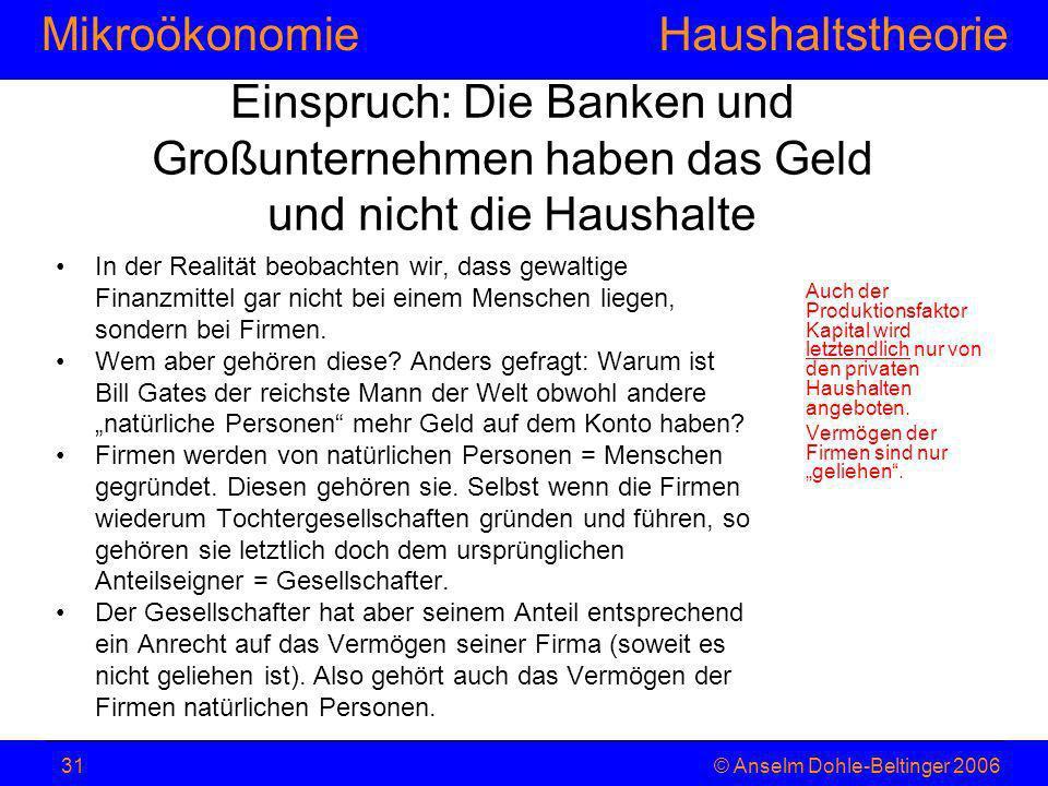 MikroökonomieHaushaltstheorie © Anselm Dohle-Beltinger 200631 Einspruch: Die Banken und Großunternehmen haben das Geld und nicht die Haushalte In der