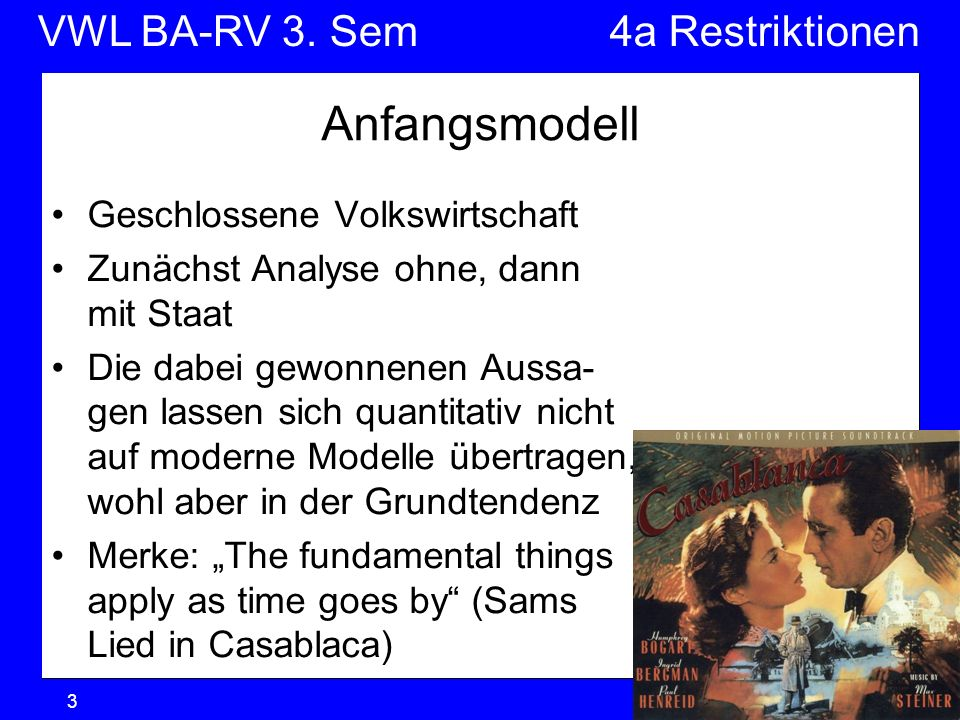 VWL BA-RV 3. SemVGR & Makro © Anselm Dohle-Beltinger 20073 Anfangsmodell Geschlossene Volkswirtschaft Zunächst Analyse ohne, dann mit Staat Die dabei