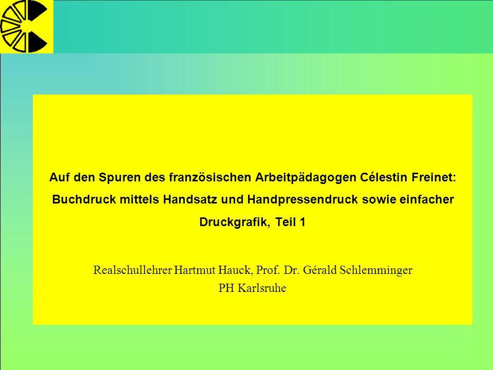 Auf den Spuren des französischen Arbeitpädagogen Célestin Freinet: Buchdruck mittels Handsatz und Handpressendruck sowie einfacher Druckgrafik, Teil 1