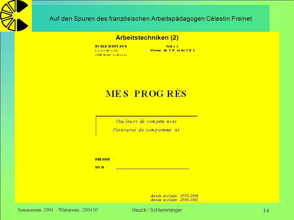 Sommersem 2004 - Wintersem. 2004/05Hauck / Schlemminger 14 Auf den Spuren des französischen Arbeitspädagogen Célestin Freinet Arbeitstechniken (2)