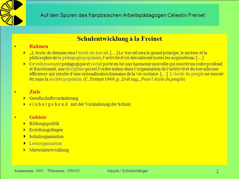 Sommersem 2004 - Wintersem. 2004/05Hauck / Schlemminger 2 Auf den Spuren des französischen Arbeitspädagogen Célestin Freinet Schulentwicklung à la Fre