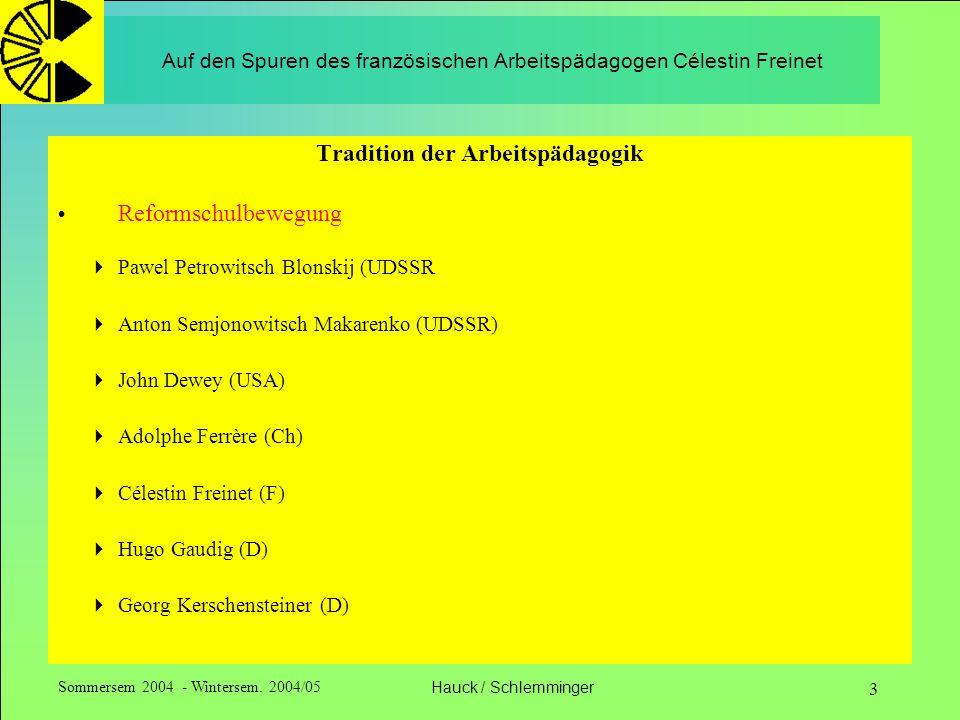 Sommersem 2004 - Wintersem. 2004/05Hauck / Schlemminger 3 Auf den Spuren des französischen Arbeitspädagogen Célestin Freinet Tradition der Arbeitspäda