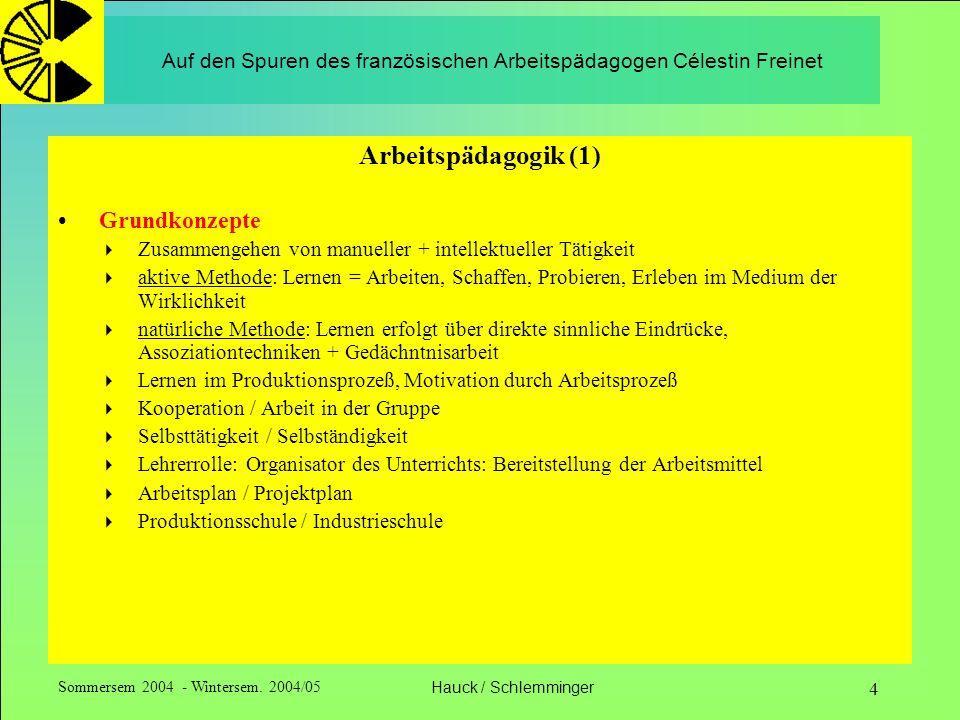 Sommersem 2004 - Wintersem. 2004/05Hauck / Schlemminger 4 Auf den Spuren des französischen Arbeitspädagogen Célestin Freinet Arbeitspädagogik (1) Grun