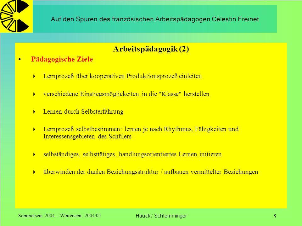 Sommersem 2004 - Wintersem. 2004/05Hauck / Schlemminger 5 Auf den Spuren des französischen Arbeitspädagogen Célestin Freinet Arbeitspädagogik (2) Päda