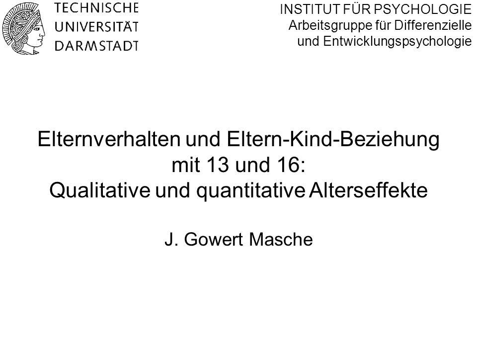 INSTITUT FÜR PSYCHOLOGIE Arbeitsgruppe für Differenzielle und Entwicklungspsychologie Elternverhalten und Eltern-Kind-Beziehung mit 13 und 16: Qualita