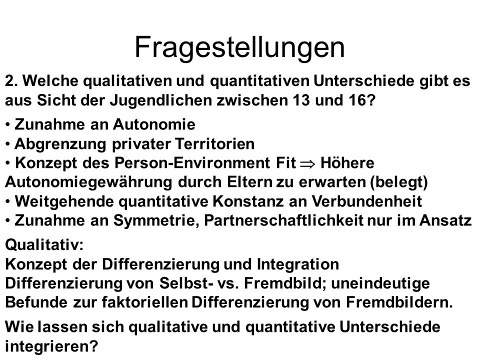 Fragestellungen 2. Welche qualitativen und quantitativen Unterschiede gibt es aus Sicht der Jugendlichen zwischen 13 und 16? Zunahme an Autonomie Abgr
