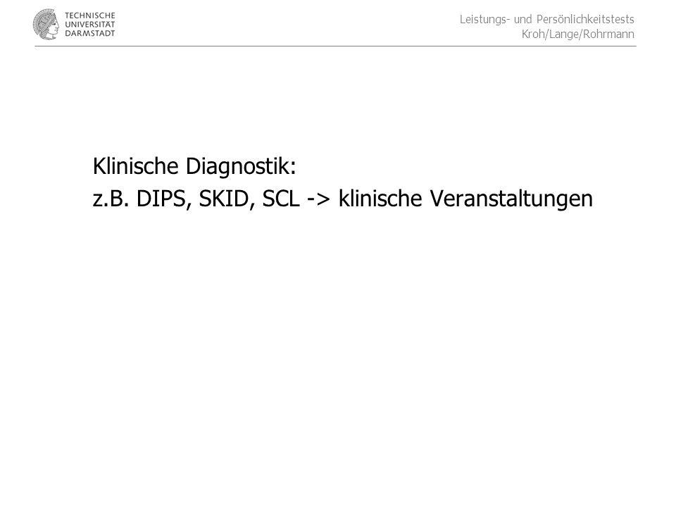 Leistungs- und Persönlichkeitstests Kroh/Lange/Rohrmann Klinische Diagnostik: z.B.