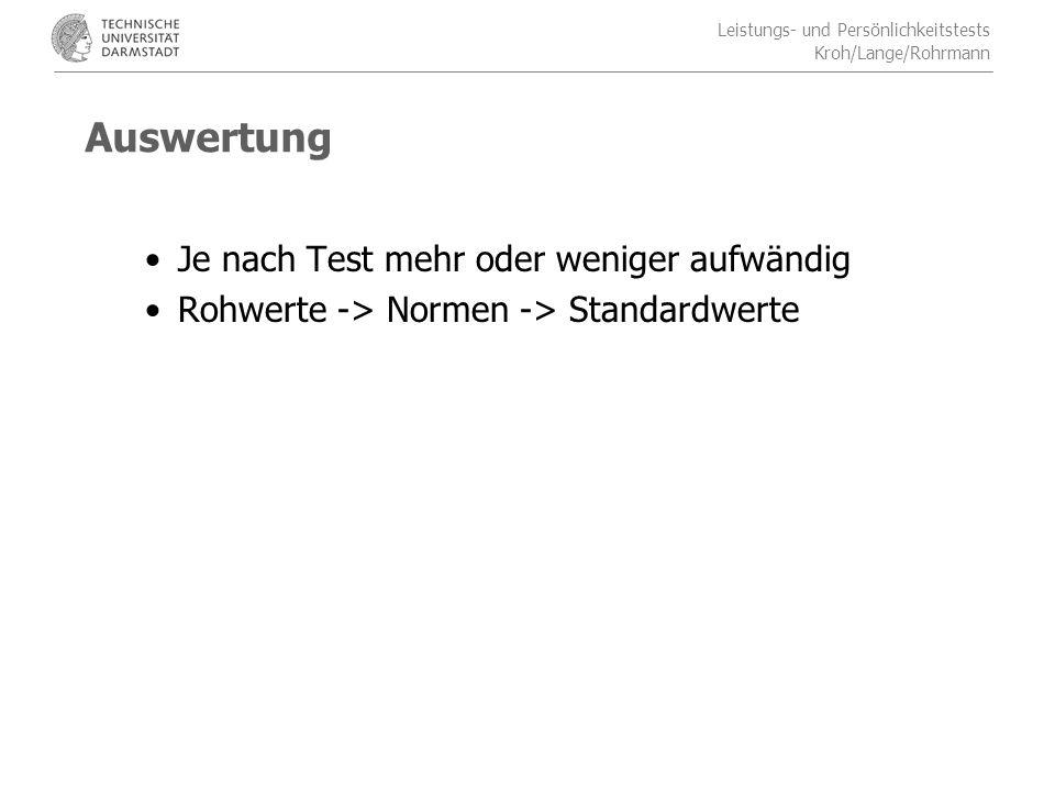 Leistungs- und Persönlichkeitstests Kroh/Lange/Rohrmann Auswertung Je nach Test mehr oder weniger aufwändig Rohwerte -> Normen -> Standardwerte