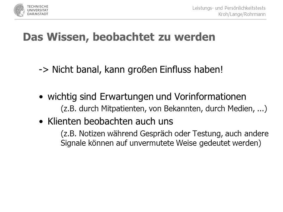 Leistungs- und Persönlichkeitstests Kroh/Lange/Rohrmann Das Wissen, beobachtet zu werden -> Nicht banal, kann großen Einfluss haben.