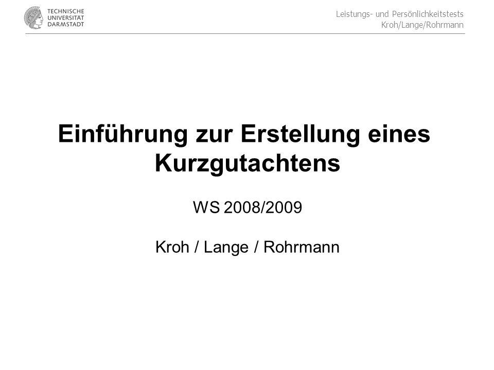 Leistungs- und Persönlichkeitstests Kroh/Lange/Rohrmann Einführung zur Erstellung eines Kurzgutachtens WS 2008/2009 Kroh / Lange / Rohrmann