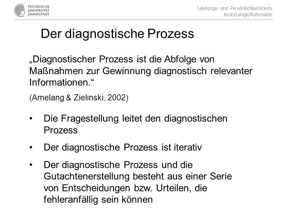Leistungs- und Persönlichkeitstests Kroh/Lange/Rohrmann Der diagnostische Prozess Die Fragestellung leitet den diagnostischen Prozess Der diagnostische Prozess ist iterativ Der diagnostische Prozess und die Gutachtenerstellung besteht aus einer Serie von Entscheidungen bzw.