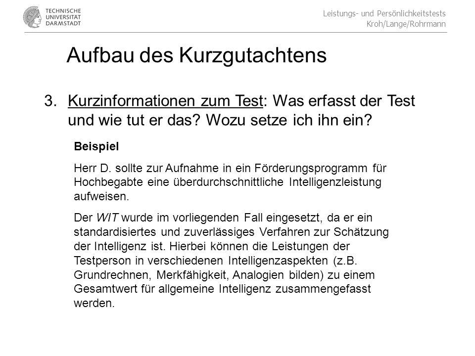 Leistungs- und Persönlichkeitstests Kroh/Lange/Rohrmann Aufbau des Kurzgutachtens 3.Kurzinformationen zum Test: Was erfasst der Test und wie tut er das.