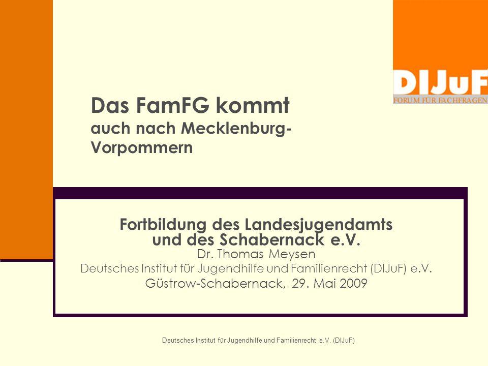 Deutsches Institut für Jugendhilfe und Familienrecht e.V. (DIJuF) Das FamFG kommt auch nach Mecklenburg- Vorpommern Fortbildung des Landesjugendamts u