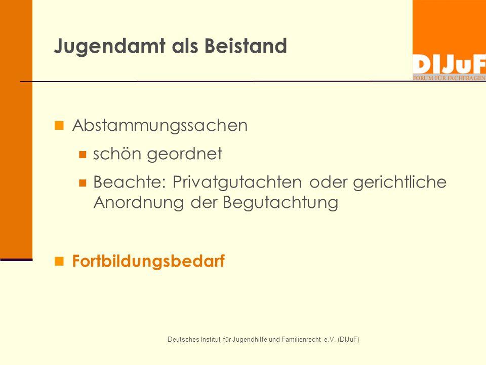 Deutsches Institut für Jugendhilfe und Familienrecht e.V. (DIJuF) Jugendamt als Beistand Abstammungssachen schön geordnet Beachte: Privatgutachten ode