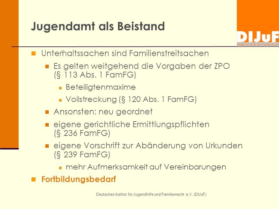 Deutsches Institut für Jugendhilfe und Familienrecht e.V. (DIJuF) Jugendamt als Beistand Unterhaltssachen sind Familienstreitsachen Es gelten weitgehe