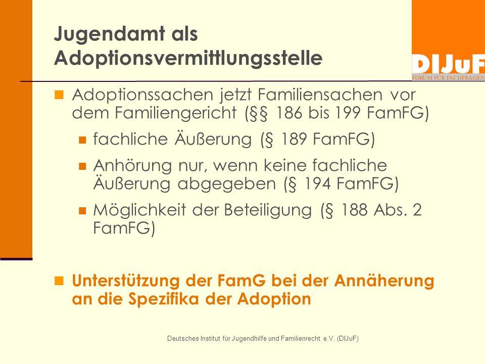 Deutsches Institut für Jugendhilfe und Familienrecht e.V. (DIJuF) Jugendamt als Adoptionsvermittlungsstelle Adoptionssachen jetzt Familiensachen vor d